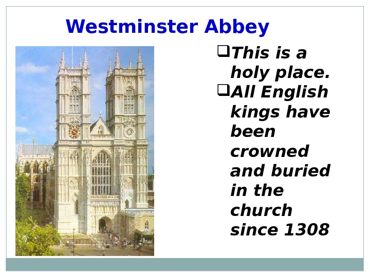 Westminster Abbey This is a holy place.  All English kings have been crowned and buried