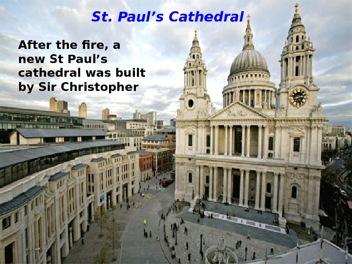 St. Paul's Cathedral After the fire, a new St Paul's cathedral was built by Sir Christopher