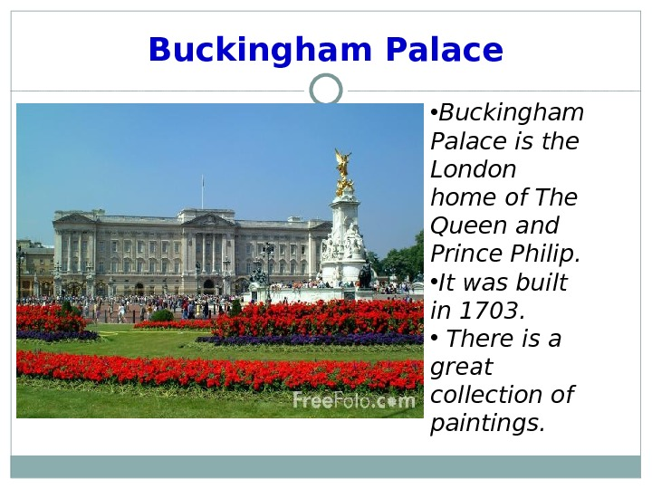 Buckingham  Palace • Buckingham Palace is the London home of The Queen and Prince Philip.