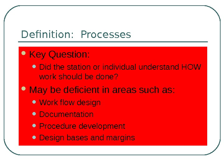 Definition:  Processes Key Question:  • Did the station or individual understand HOW work should