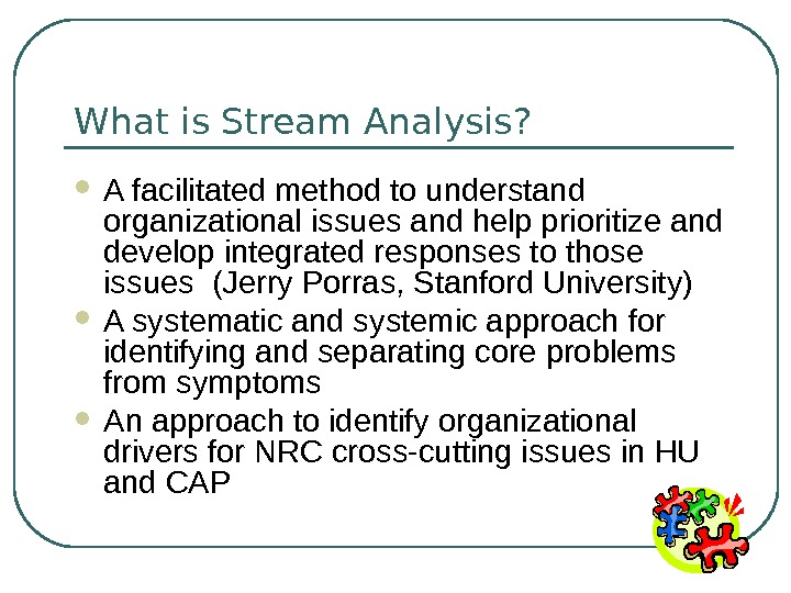 What is Stream Analysis?  A facilitated method to understand organizational issues and help prioritize and