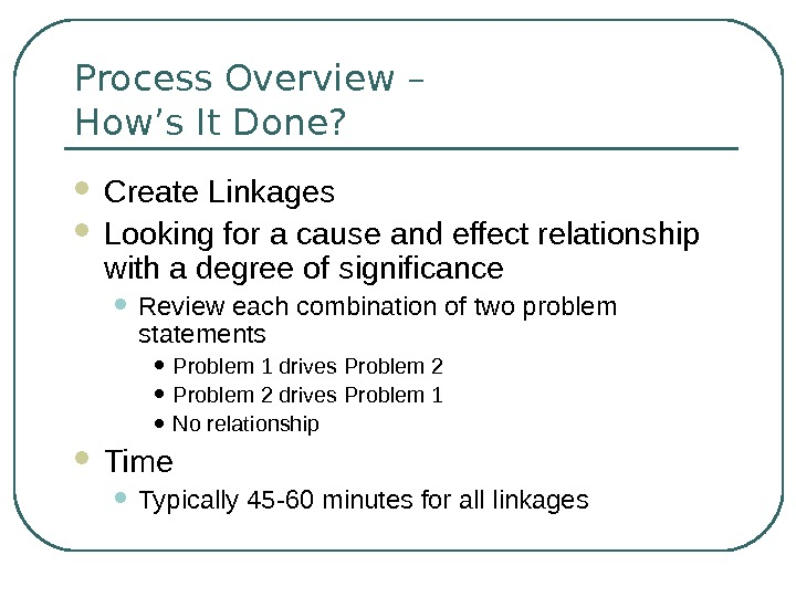 Process Overview – How's It Done?  Create Linkages Looking for a cause and effect relationship
