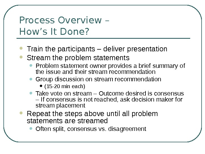 Process Overview – How's It Done?  Train the participants – deliver presentation Stream the problem