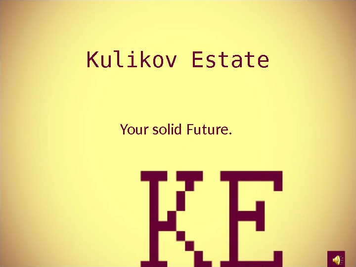 Kulikov Estate Your solid Future.
