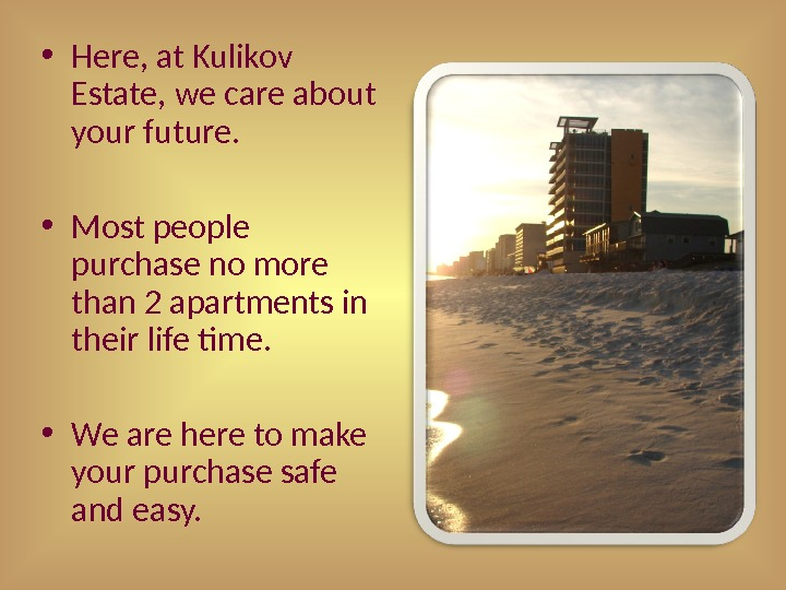 • Here, at Kulikov Estate, we care about your future.  • Most people purchase