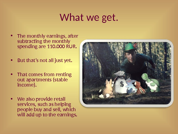 What we get.  • The monthly earnings, after subtracting the monthly spending are 110. 000