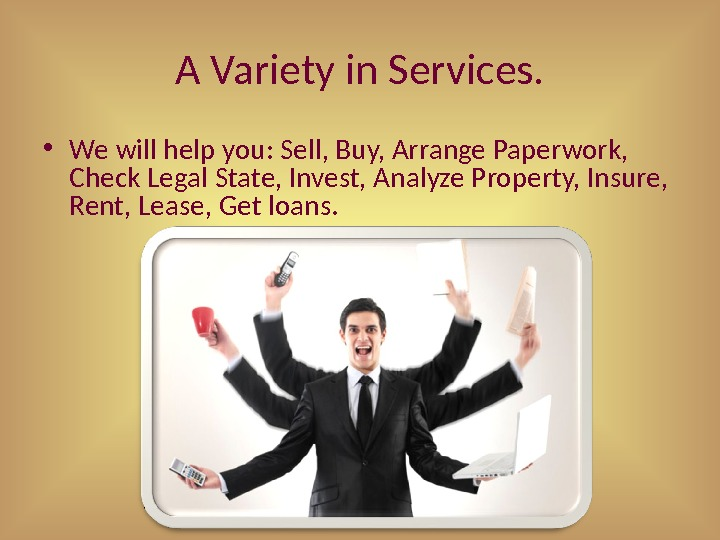 A Variety in Services.  • We will help you: Sell, Buy, Arrange Paperwork,  Check