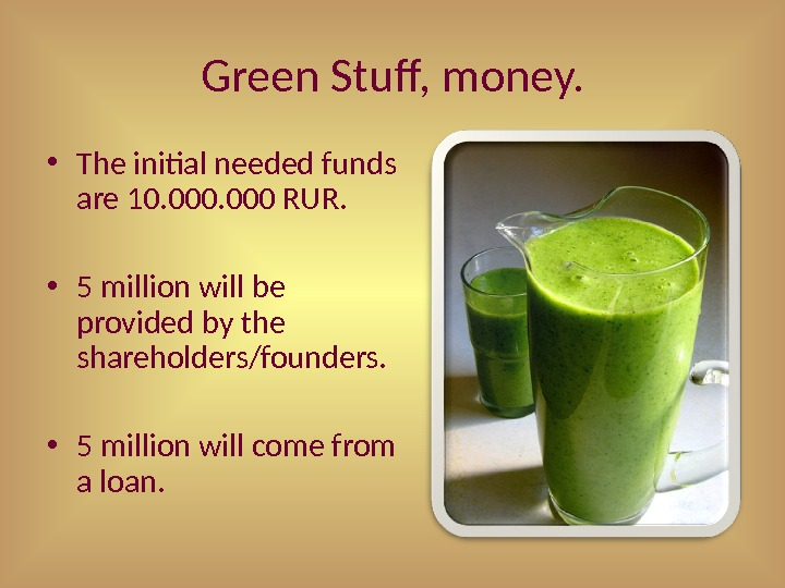 Green Stuff, money.  • The initial needed funds are 10. 000 RUR.  • 5