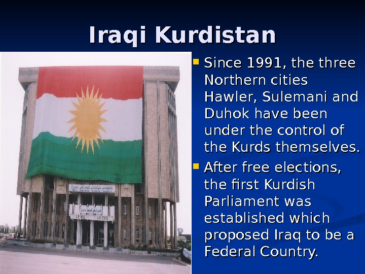 Iraqi Kurdistan Since 1991, the three Northern cities Hawler, Sulemani and Duhok have been