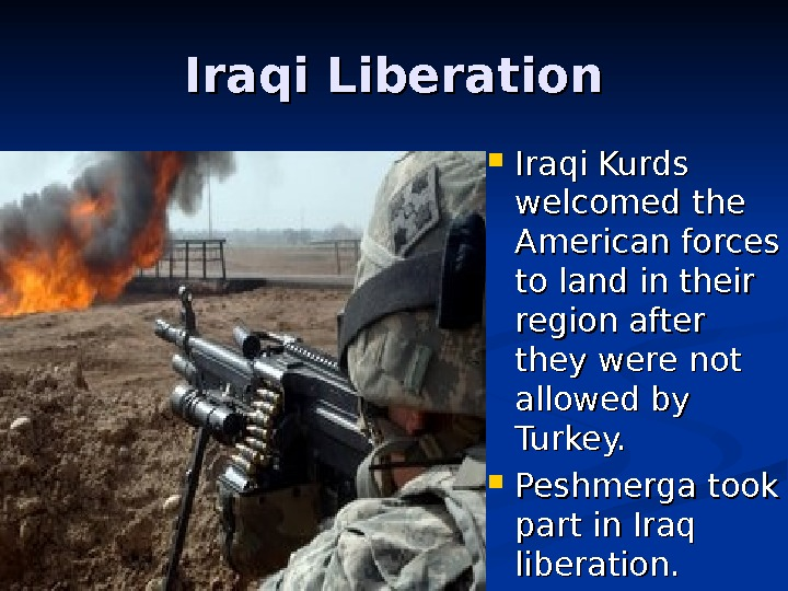 Iraqi Liberation Iraqi Kurds welcomed the American forces to land in their region after