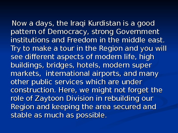 Now a days, the Iraqi Kurdistan is a good pattern of Democracy, strong