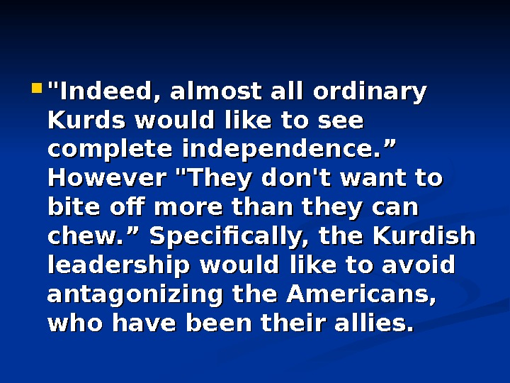 "Indeed, almost all ordinary Kurds would like to see complete independence. "" However They"