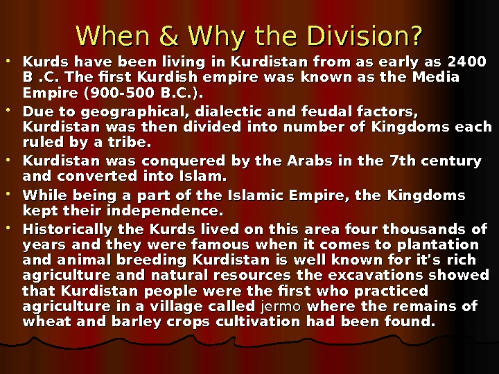When & Why the Division?  • Kurds have been living in Kurdistan from as