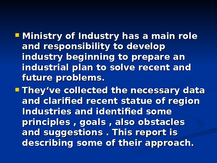 Ministry of Industry has a main role and responsibility to develop industry beginning to