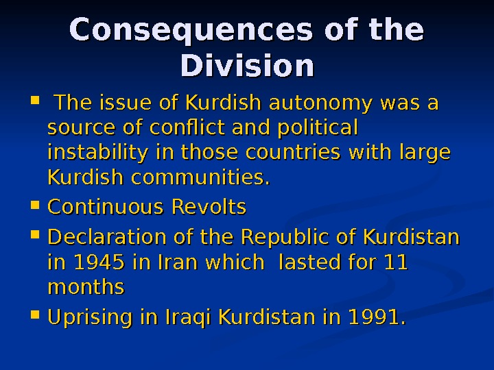 Consequences of the Division The issue of Kurdish autonomy was a source of conflict