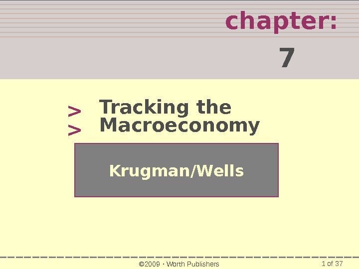 1 of 37 chapter:  7   Krugman/Wells © 2009  Worth Publishers. Tracking the