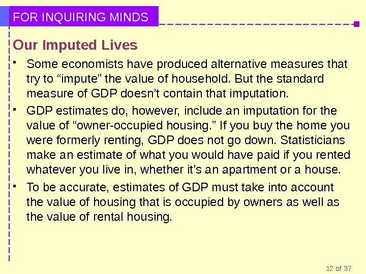 12 of 37 FOR INQUIRING MINDS Our Imputed Lives  Some economists have produced alternative measures