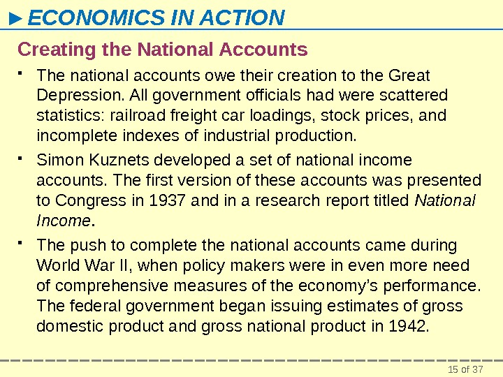 15 of 37► ECONOMICS IN ACTION Creating the National Accounts The national accounts owe their creation