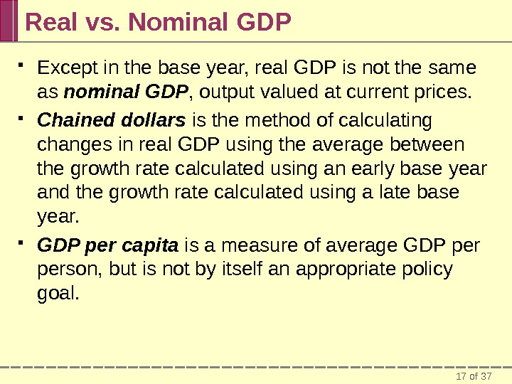 17 of 37 Real vs. Nominal GDP Except in the base year, real GDP is not