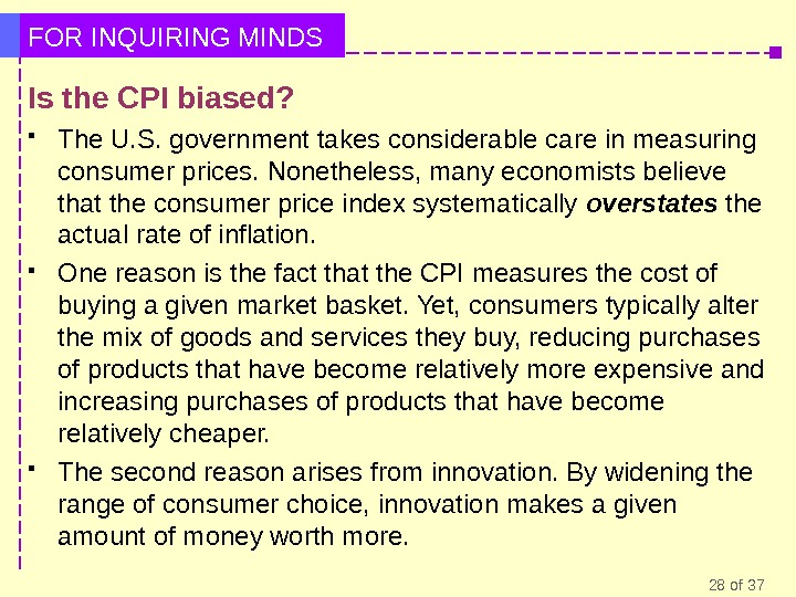 28 of 37 FOR INQUIRING MINDS Is the CPI biased?  The U. S. government takes