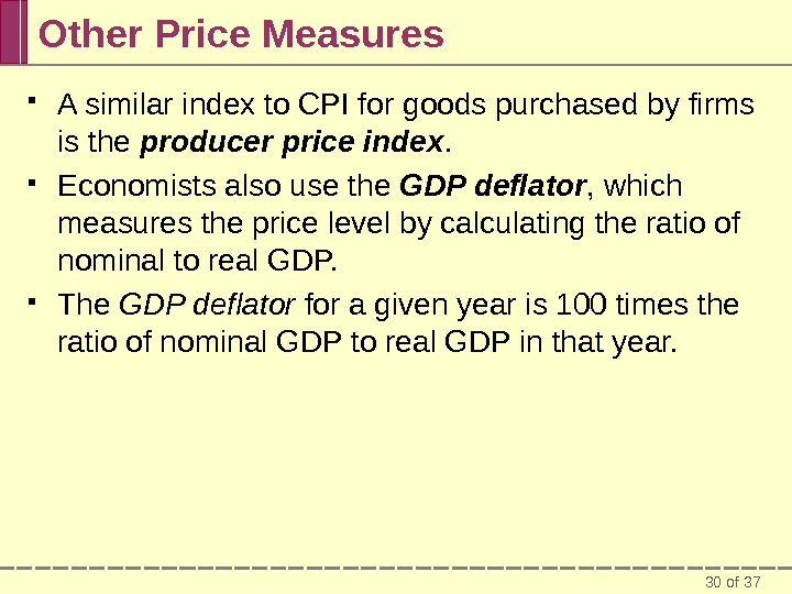 30 of 37 Other Price Measures A similar index to CPI for goods purchased by firms
