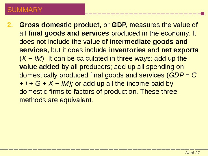 34 of 37 SUMMARY 2. Gross domestic product,  or GDP,  measures the value of