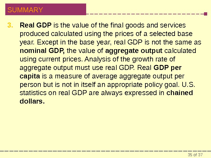 35 of 37 SUMMARY 3. Real GDP is the value of the final goods and services