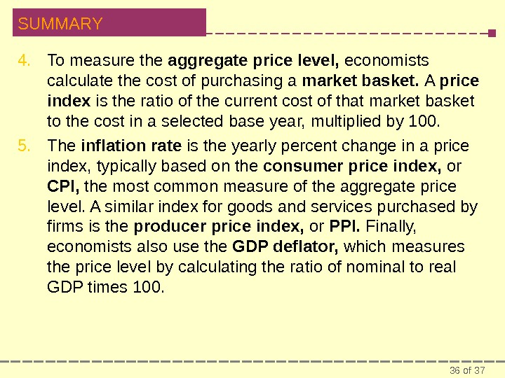 36 of 37 SUMMARY 4. To measure the aggregate price level,  economists calculate the cost
