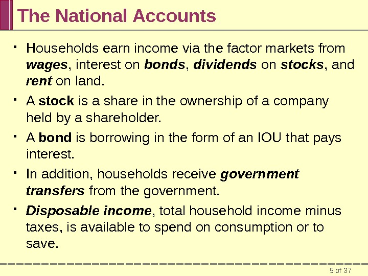5 of 37 The National Accounts Households earn income via the factor markets from wages ,