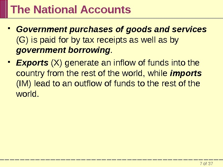 7 of 37 The National Accounts Government purchases  of goods and services  (G) is