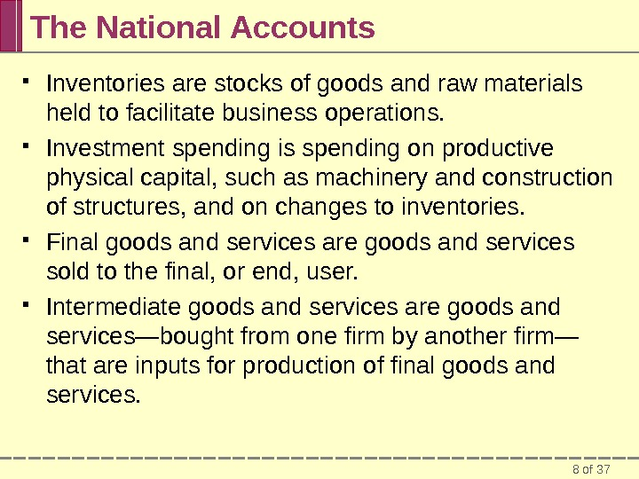 8 of 37 The National Accounts Inventories are stocks of goods and raw materials held to