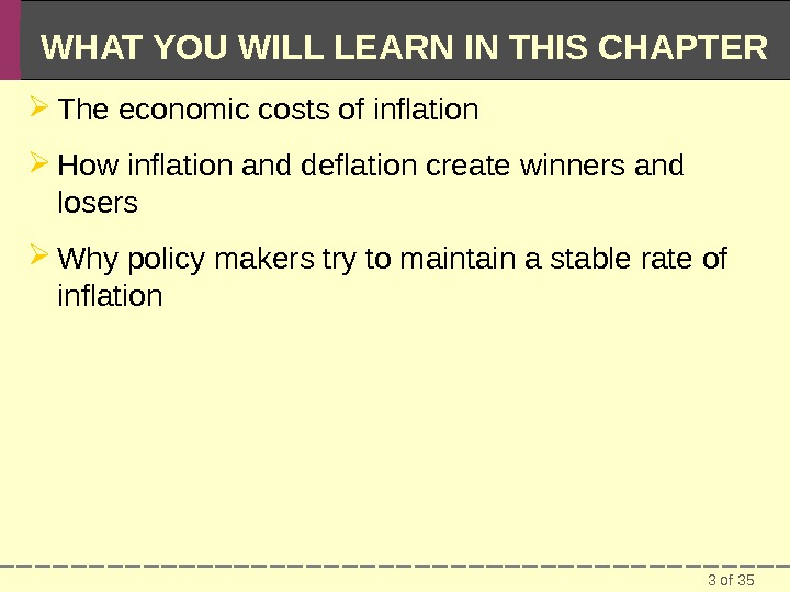 3 of 35 WHAT YOU WILL LEARN IN THIS CHAPTER The economic costs of inflation How