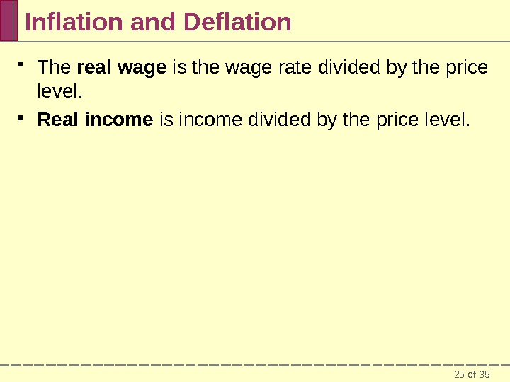 25 of 35 Inflation and Deflation The real wage is the wage rate divided by the