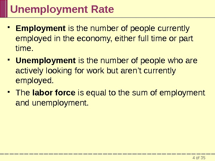 4 of 35 Unemployment Rate Employment is the number of people currently employed in the economy,