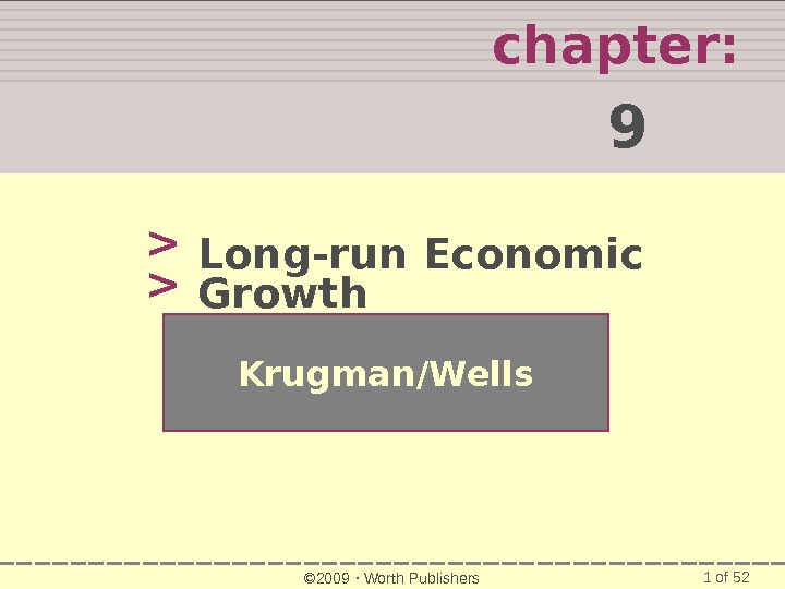 1 of 52 chapter:  9   Krugman/Wells © 2009  Worth Publishers. Long-run Economic