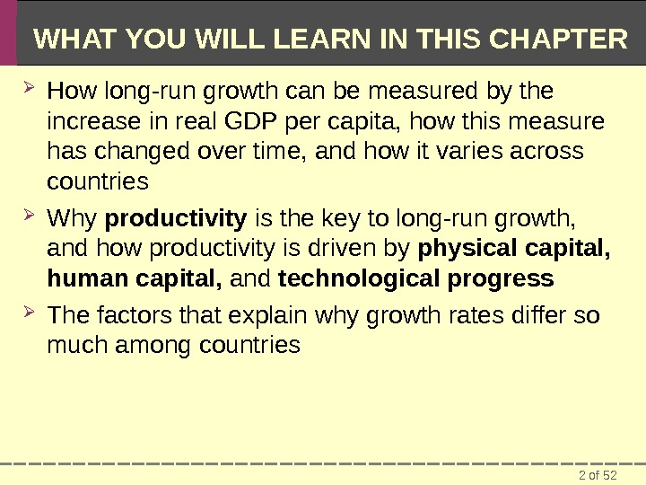 2 of 52 WHAT YOU WILL LEARN IN THIS CHAPTER How long-run growth can be measured