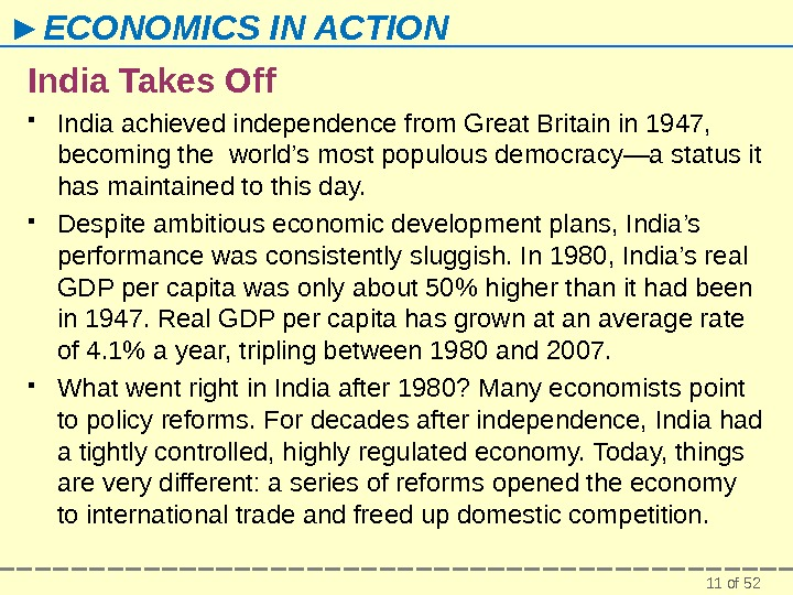 11 of 52► ECONOMICS IN ACTION India Takes Off India achieved independence from Great Britain in