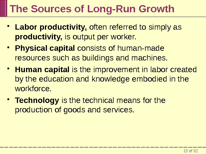 13 of 52 The Sources of Long-Run Growth Labor productivity,  often referred to simply as