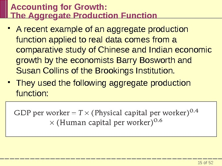 15 of 52 Accounting for Growth:  The Aggregate Production Function A recent example of an