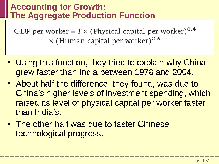 16 of 52 Accounting for Growth:  The Aggregate Production Function Using this function, they tried