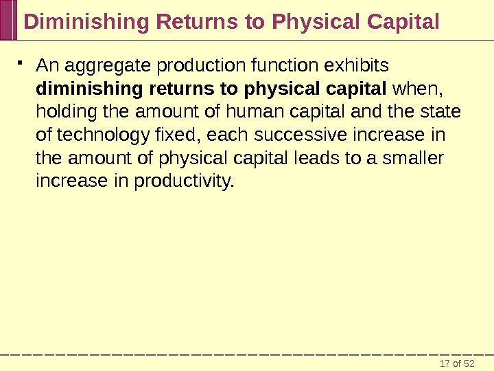 17 of 52 Diminishing Returns to Physical Capital An aggregate production function exhibits diminishing returns to