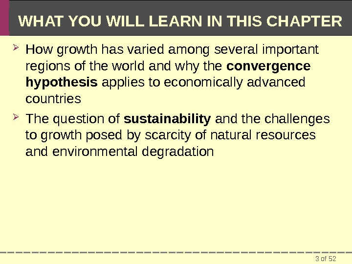 3 of 52 WHAT YOU WILL LEARN IN THIS CHAPTER How growth has varied among several
