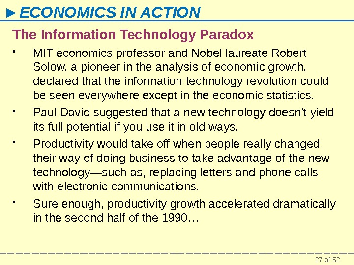 27 of 52► ECONOMICS IN ACTION The Information Technology Paradox MIT economics professor and Nobel laureate