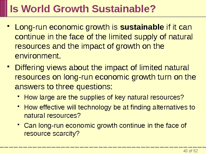 40 of 52 Is World Growth Sustainable?  Long-run economic growth is sustainable if it can