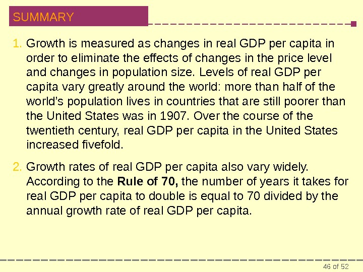 46 of 52 SUMMARY 1. Growth is measured as changes in real GDP per capita in