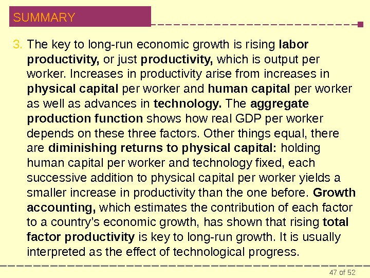 47 of 52 SUMMARY 3. The key to long-run economic growth is rising labor productivity,