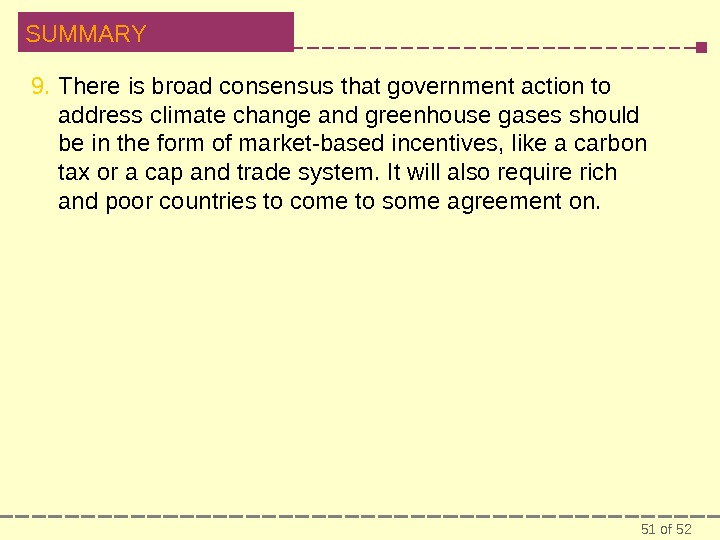51 of 52 SUMMARY 9. There is broad consensus that government action to address climate change