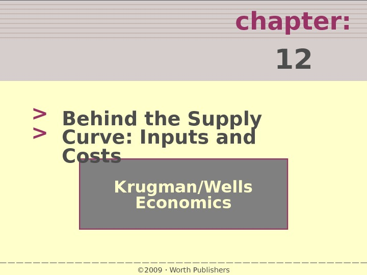 chapter:  12   Krugman/Wells Economics © 2009  Worth Publishers. Behind the Supply Curve: