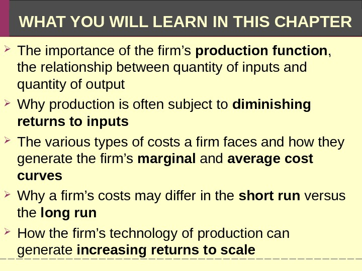 WHAT YOU WILL LEARN IN THIS CHAPTER The importance of the firm's production function ,