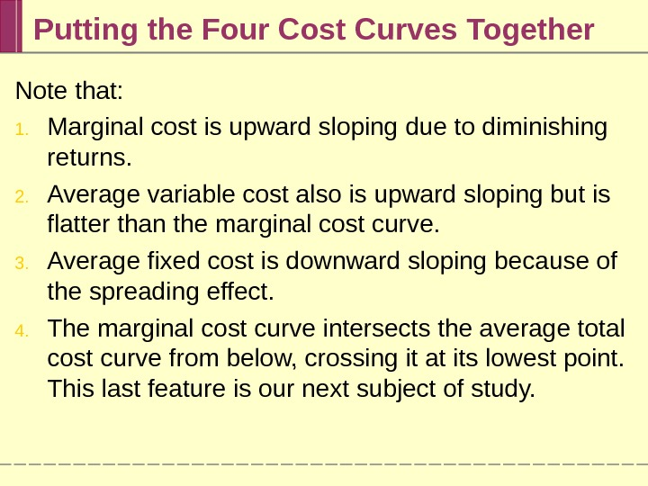 Putting the Four Cost Curves Together Note that: 1. Marginal cost is upward sloping due to
